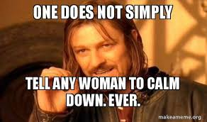 one does not simply tell any woman to calm down ever one does