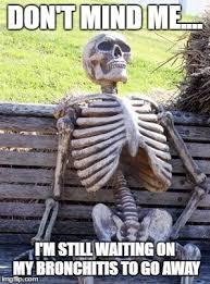 Bronchitis Meme - waiting skeleton meme imgflip