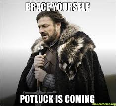 Potluck Meme - brace yourself potluck is coming make a meme
