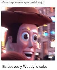 Meme Woody - cuando ponen reggaeton del viejo es jueves y woody lo sabe meme