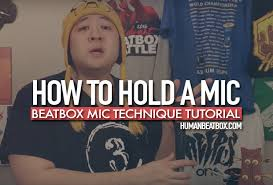 tutorial human beatbox beatbox tutorial how to hold a microphone human beatbox