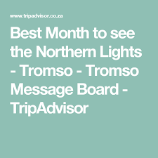best month to see northern lights best month to see the northern lights tromso tromso message