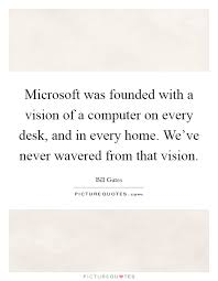 A Computer On Every Desk And In Every Home Microsoft Was Founded With A Vision Of A Computer On Every Desk