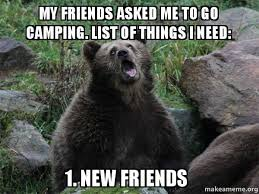 I Need New Friends Meme - my friends asked me to go cing list of things i need 1 new