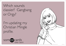 Gang Bang Memes - which sounds classier gangbang or orgy i m updating my christian