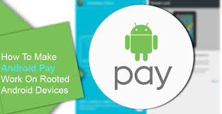 pay android how to make android pay work on rooted android devices droidviews