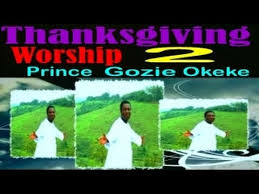 prince gozie okeke thanksgiving worship 2 gospel