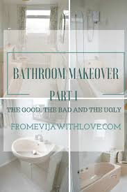 bathroom makeover part 1 the good the bad and the ugly