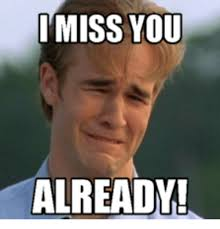 I Miss You Meme - 25 best memes about miss you already meme miss you already memes