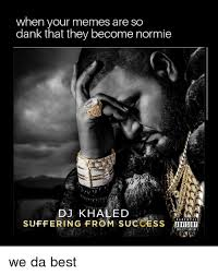Explicit Memes - when your memes are so dank that they become normie eoaa dj khaled