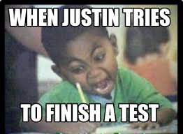 Memes Creator Online - meme creator when justin tries to finish a test