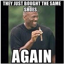 Michael Jordan Shoe Meme - 23 best kick fiendings images on pinterest air jordan air jordans