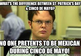 Meme Cinco De Mayo - what s the difference between st patrick s day cinco de mayo