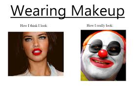 Make Up Meme - makeup what you think you look like vs what you actually look