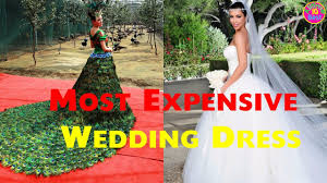 most expensive wedding gown top 10 most expensive wedding dress in the world 2017