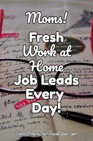 fresh work at home job leads work at home mom revolution