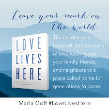 love lives here u2013 a new book by maria goff