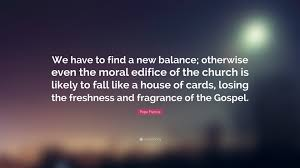 pope francis quote u201cwe have to find a new balance otherwise even