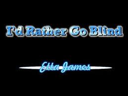 I Rather Go Blind By Etta James Etta James Lyrics I Rather Go Blind Download Mp3 3 55 Mb