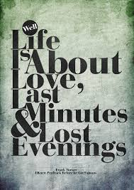 Famous Quotes About Lost Love by Well Life Is About Love Last Minutes And Lost Evenings I Knew