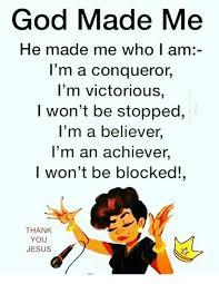 When God Made Me Meme - god made me he made me who i am i m a conqueror i m victorious i