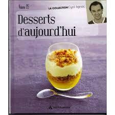 livre de cuisine cyril lignac desserts d aujourd hui de cyril lignac volume 5 de cyril lignac