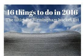 birmingham list 16 things to do in the city in 2016