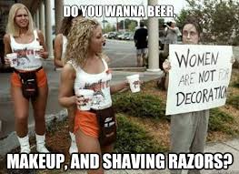 Shaving Meme - do you wanna beer makeup and shaving razors hooters girls