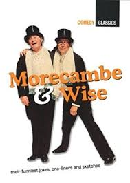 morecambe u0026 wise their funniest jokes one liners and sketches by