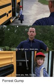Forrest Gump Memes - hey for want to tell you l love you love you too daddy tickyeahnovi