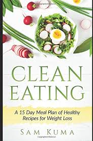 clean eating a 15 day meal plan of healthy recipes for weight