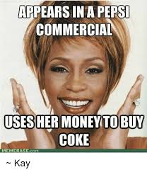 appears in a pepsi commercial uses her money to buy coke memebase