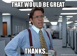 That Would Be Great Meme - that would be great thanks that would be great office