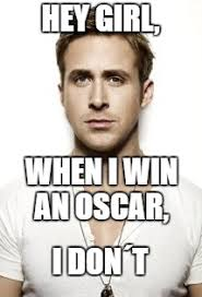 Ryan Gosling Meme - ryan gosling oscar 2017 imgflip
