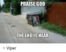 Praise God Meme - praise god the end is near viper god meme on me me
