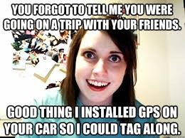 Gps Meme - gps overly attached girlfriend know your meme