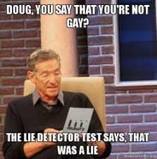 Doug Meme - doug you say that you re not gay the lie detector test says