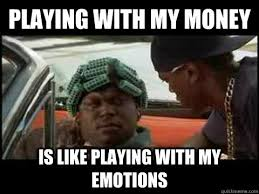 Big Worm Meme - playing with my money is like playing with my emotions bigworm