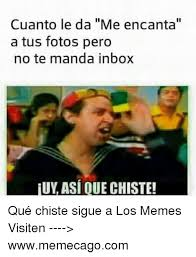 Inbox Meme - cuanto le da me encanta a tus fotos pero no te manda inbox uy asi