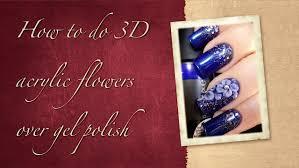 how to do acrylic 3d flowers over gel polish youtube