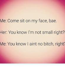 Sit On My Face Meme - 25 best memes about come sit on my face come sit on my face