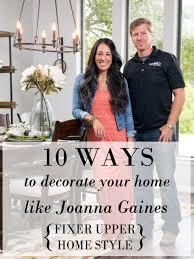 10 ways to decorate like joanna gaines joanna gaines style