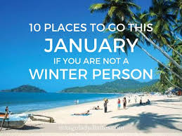 10 places to go this january if you are not a winter person