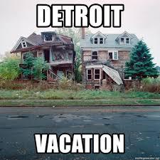 Detroit Meme - detroit vacation detroit vacation meme generator