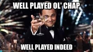 Well Played Meme - well played ol chap gatsby meme on memegen