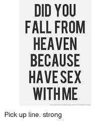 Lets Have Sex Meme - did you fall from heaven because have sex with me pick up line