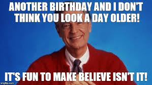 Happy Birthday Meme Creator - mr rogers another birthday and i don t think you look a day older