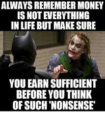 Everything Meme - always remember money is not everything in life but make sure you