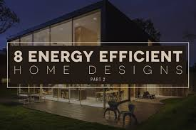 efficient home designs report 8 trends in energy efficient home design for 2016 part