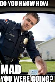 Mad Mom Meme - cop asks how mad you were going titaniumteddybear